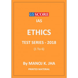 ETHICS TEST SERIES 2018 GS SCORE MANOJ K JHA PRINTED